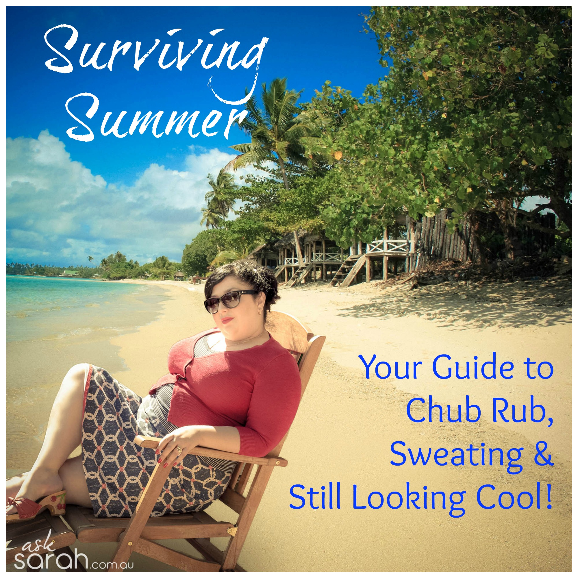 Glam: Surviving Summer {A Guide to Chub Rub, Sweating & Still Looking Cool}