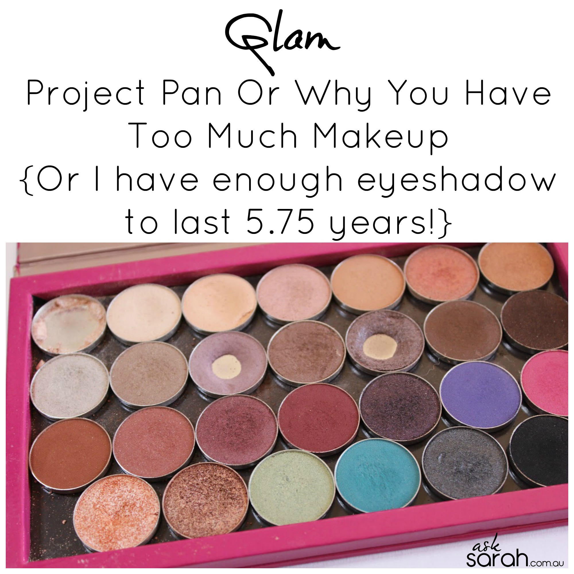 Glam: Project Pan Or Why You Have Too Much Makeup {Or I have enough eyeshadow to last 5.75 years!}