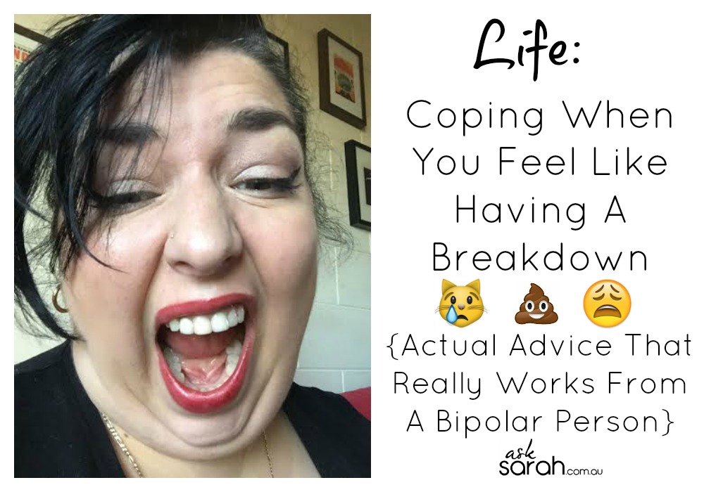 Life: Coping When You Feel Like Having A Breakdown {Actual Advice That Really Works From A Bipolar Person}