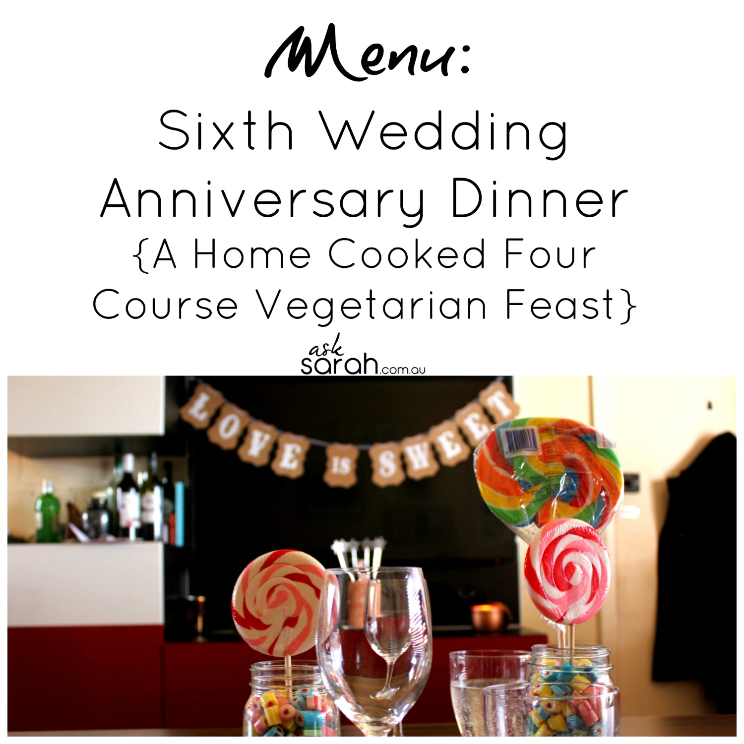 Menu: Sixth Wedding Anniversary Dinner {A Home Cooked Four Course Vegetarian Feast}